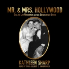 Mr. & Mrs. Hollywood Lib/E: Edie and Lew Wasserman and Their Entertainment Empire Cover Image