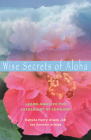 Wise Secrets of Aloha: Learn and Live the Sacred Art of Lomilomi Cover Image