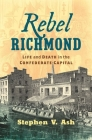 Rebel Richmond: Life and Death in the Confederate Capital (Civil War America) Cover Image