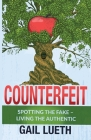 Counterfeit: Spotting the Fake - Living the Authentic Cover Image