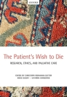 The Patient's Wish to Die: Research, Ethics, and Palliative Care Cover Image
