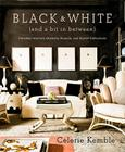 Black & White (and a Bit in Between): Timeless Interiors, Dramatic Accents, and Stylish Collections Cover Image