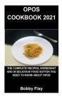 Opos Cookbook 2021: Opos Cookbook 2021: The Complete Recipes, Ingredient and 30 Delicious Food Gotten You Need to Know about Opos Cover Image