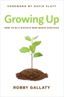 Growing Up: How to Be a Disciple Who Makes Disciples Cover Image
