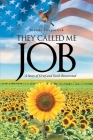 They Called Me Job: A Story of Grief and Faith Resurrected Cover Image