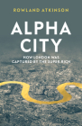 Alpha City: How London Was Captured by the Super-Rich Cover Image