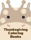 Thanksgiving Coloring Books: Coloring Pages with Adorable Animal Designs, Creative Art Activities for Children, kids and Adults Cover Image