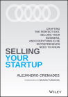 Selling Your Startup: Crafting the Perfect Exit, Selling Your Business, and Everything Else Entrepreneurs Need to Know Cover Image