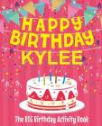 Happy Birthday Kylee - The Big Birthday Activity Book: Personalized Children's Activity Book Cover Image