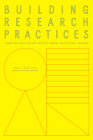 Building Research Practices: Connecting Education and Practice Through Architectural Research Cover Image