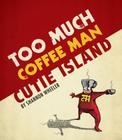 Too Much Coffee Man: Cutie Island Cover Image