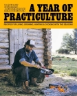 A  Year of Practiculture: Recipes for Living, Growing, Hunting & Cooking Cover Image