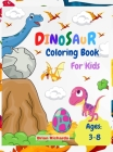 Dinosaur Coloring Book For Kids: Amazing Coloring with Easy, LARGE, Cute, Unique and High-Quality Images For Boys, Girls, Preschool and Kindergarten K Cover Image