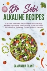 Dr Sebi Alkaline Recipes: Cleanse Your Body form Disease With Healthy Recipes. Stimulate Your Immune System To Fight Back Against Diabetes, Kidn Cover Image