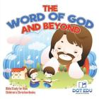 The Word of God and Beyond - Bible Study for Kids - Children's Christian Books Cover Image