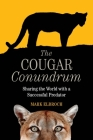 The Cougar Conundrum: Sharing the World with a Successful Predator Cover Image