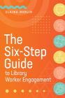 The Six-Step Guide to Library Worker Engagement Cover Image