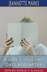 A Girl's Student Days and After (Esprios Classics) Cover Image