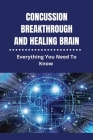 Concussion Breakthrough And Healing Brain: Everything You Need To Know: Neck Repetitive Strain Injury Cover Image