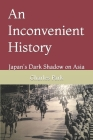 An Inconvenient History: Japan's Dark Shadow on Asia Cover Image