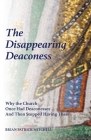The Disappearing Deaconess: How the Hierarchical Ordering of Church Offices Doomed the Female Diaconate Cover Image
