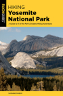 Hiking Yosemite National Park: A Guide to 62 of the Park's Greatest Hiking Adventures (Regional Hiking) Cover Image