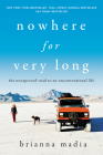 Nowhere for Very Long: The Unexpected Road to an Unconventional Life Cover Image