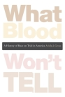 What Blood Won't Tell: A History of Race on Trial in America Cover Image