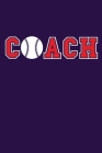 Coach: Blank Lined Notebook Journal: Gift For Baseball Coach Dad Mom Brother Father Son Husband Grandpa 6x9 - 110 Blank Pages Cover Image