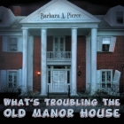 What's Troubling the Old Manor House Cover Image