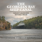 The Georgian Bay Ship Canal: Canada's Abandoned National Dream Cover Image