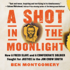 A Shot in the Moonlight: How a Freed Slave and a Confederate Soldier Fought for Justice in the Jim Crow South Cover Image