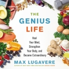 The Genius Life: Heal Your Mind, Strengthen Your Body, and Become Extraordinary Cover Image