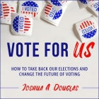 Vote for Us Lib/E: How to Take Back Our Elections and Change the Future of Voting Cover Image