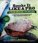 Smoke It Like a Pro on the Big Green Egg & Other Ceramic Cookers: An Independent Guide with Master Recipes from a Competition Barbecue Team--Includes Smoking, Grilling and Roasting Techniques Cover Image
