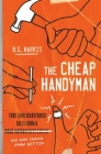 The Cheap Handyman: True (and Disastrous) Tales from a [Home Improvement Expert] Guy Who Should Know Better Cover Image