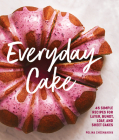 Everyday Cake: 45 Simple Recipes for Layer, Bundt, Loaf, and Sheet Cakes Cover Image
