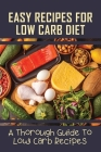 Easy Recipes For Low Carb Diet: A Thorough Guide To Low Carb Recipes: Low Carb Diet Recipes Cover Image