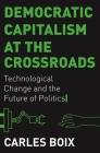 Democratic Capitalism at the Crossroads: Technological Change and the Future of Politics Cover Image