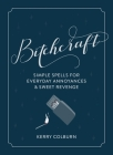 Bitchcraft: Simple Spells for Everyday Annoyances & Sweet Revenge Cover Image