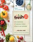 The Fresh 20: 20-Ingredient Meal Plans for Health and Happiness 5 Nights a Week Cover Image