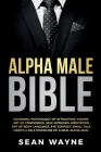 Alpha Male Bible: Charisma, Psychology of Attraction, Charm. Art of Confidence, Self-Hypnosis, Meditation. Art of Body Language, Eye Con Cover Image