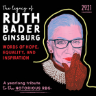 The Legacy of Ruth Bader Ginsburg Wall Calendar: Her Words of Hope, Equality and Inspiration-A Yearlong Tribute to the Notorious RBG Cover Image