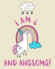 I Am 6 And Awesome: Sketchbook and Notebook for Kids, Writing and Drawing Sketch Book, Personalized Birthday Gift for 6 Year Old Girls, Ma Cover Image