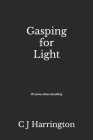 Gasping for Light: 30 poems about everything Cover Image