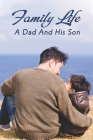 Family Life: A Dad And His Son: Cannot Escape The Consequences Of Your Decisions Cover Image
