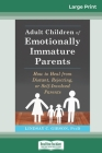 Adult Children of Emotionally Immature Parents: How to Heal from Distant, Rejecting, or Self-Involved Parents (16pt Large Print Edition) Cover Image