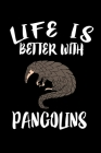 Life Is Better With Pangolins: Animal Nature Collection Cover Image