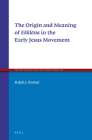The Origin and Meaning of Ekklēsia in the Early Jesus Movement (Ancient Judaism and Early Christianity #98) Cover Image