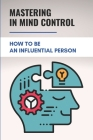 Mastering In Mind Control: How To Be An Influential Person: How Habits Impede High Eq Development Cover Image